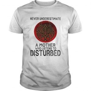 Never Underestimate A Mother Who Listens To Disturbed  Unisex