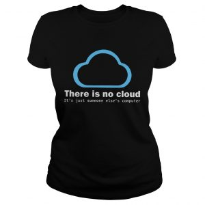 There Is No Cloud Tech Humor  Classic Ladies