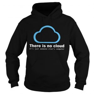 There Is No Cloud Tech Humor  Hoodie