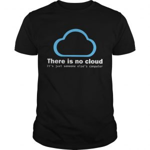 There Is No Cloud Tech Humor  Unisex