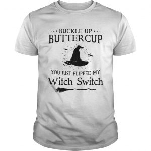 Buckle Up Buttercup You Just Flipped My Witch Switch  Unisex