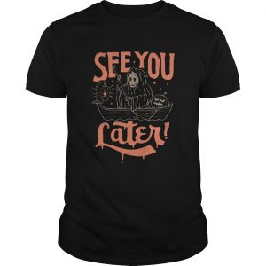 Death See You Later Halloween  Unisex