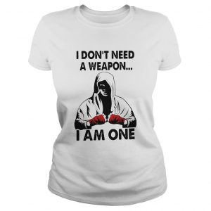 I Dont Need A Weapon I Am One  Classic Ladies