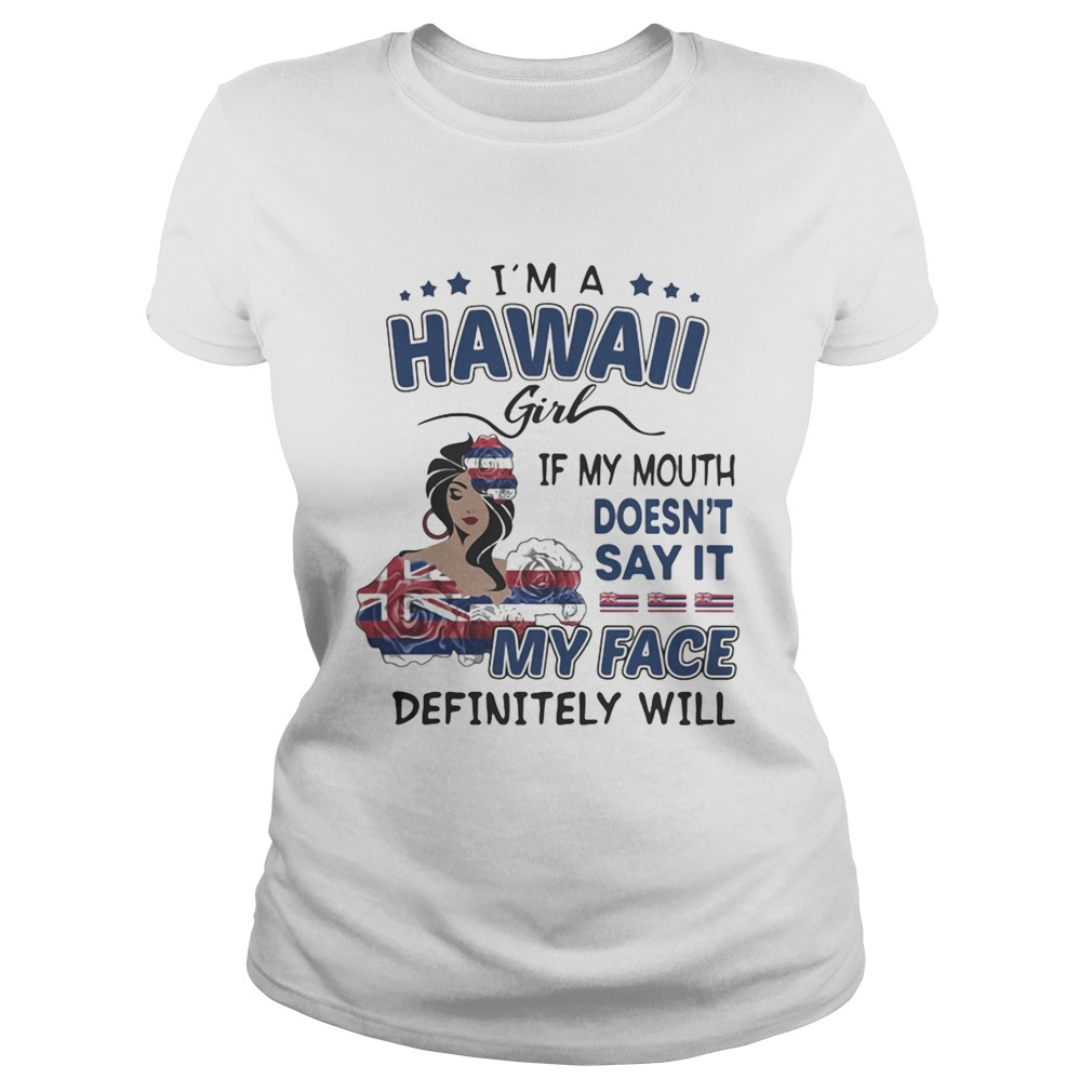 Im a hawaii girl if you mouth doesnt say it my face definitely will  LlMlTED EDlTlON Classic Ladies
