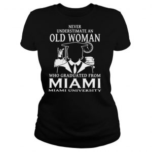 Never underestimate an old woman who graduated from miami university shirt