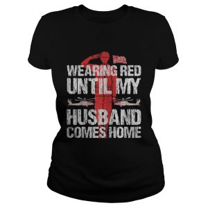 Womens Military Support Wearing red until my husband comes home  Classic Ladies