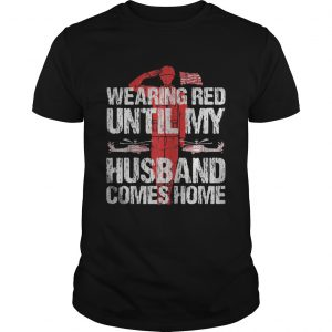 Womens Military Support Wearing red until my husband comes home  Unisex