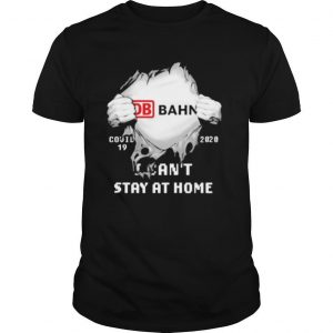 Blood inside db bahn i can't stay at home covid 19 2020 shirt