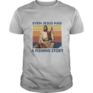 Even Jesus Had A Fishing Story Vintage shirt