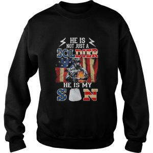 He Is Not Just A Soldier He Is My Son Veteran American Flag Independence Day  Sweatshirt