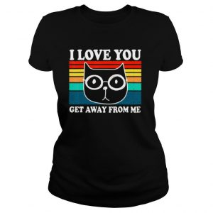 I Love You Get Away From Me Funny Cat Retro Vintage shirt