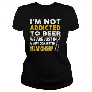 I'm not addicted to beer we are just in a very committed relationship vintage shirt