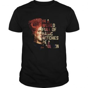 In A World Full Of Basic Witches Be A Sanderson shirt