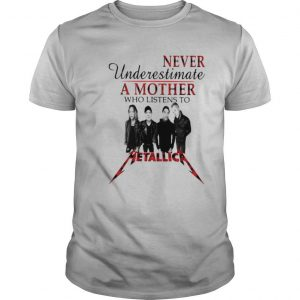 Never Underestimate A Mother Who Listens To Metallica shirt