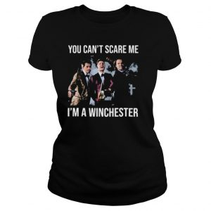 You can't scare me i'm a winchester shirt