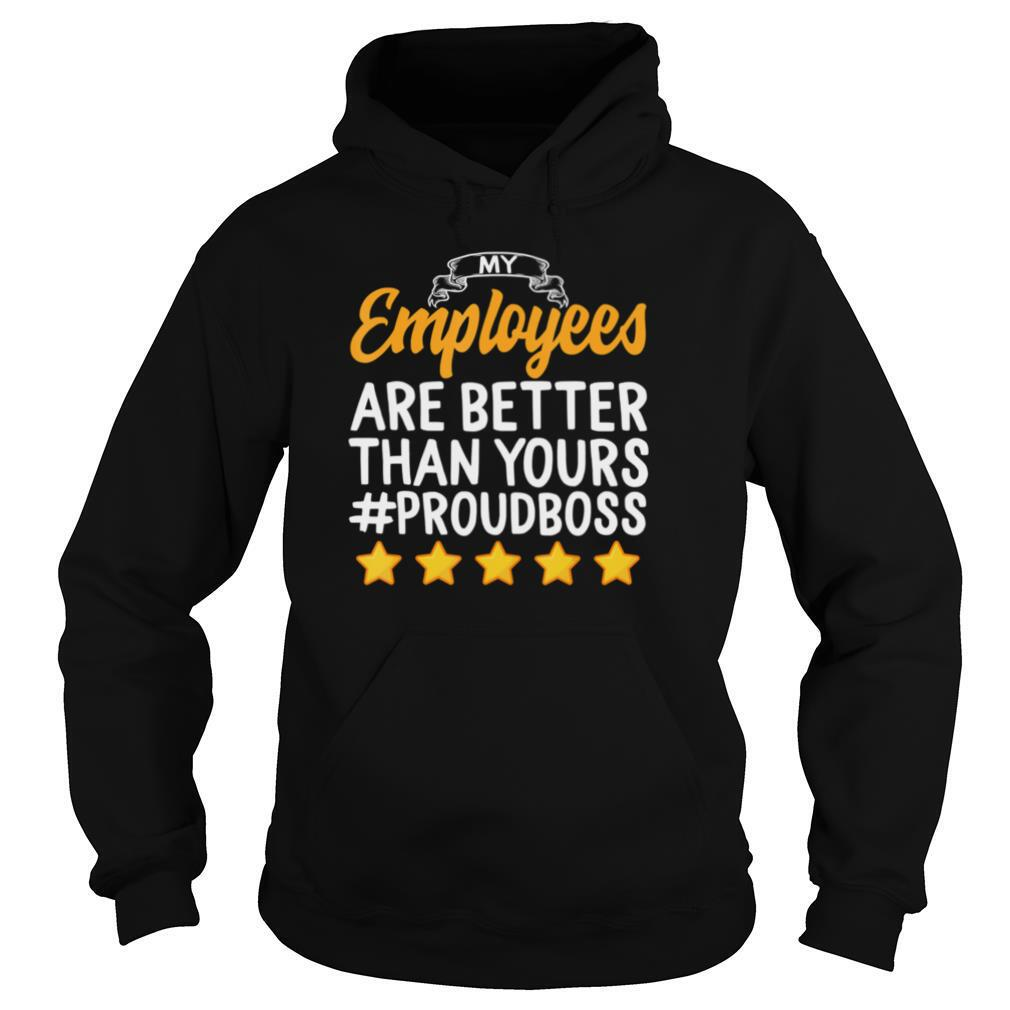 Happy Boss's Day My Employees Better Than Yours Proud Boss shirt