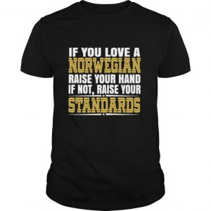 If You love a Norwegian raise your hand If not raise your Standards shirt