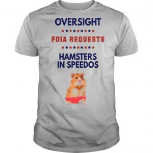 Oversight Foia Requests Hamsters In Speedos Stars shirt