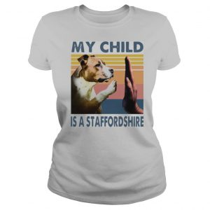 Staffordshire Bull Terrier My Child Is A Staffordshire Vintage shirt