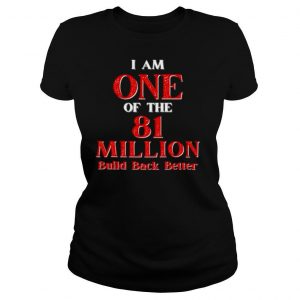 I Am One Of The 81 Million Build Back Better One America shirt