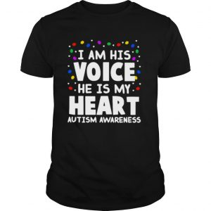 I Am His Voice He Is My Heart Autism Awareness shirt
