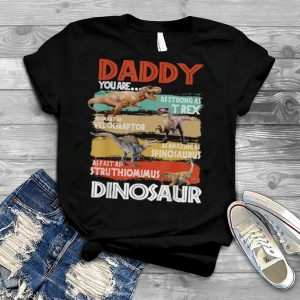 Daddy You Are As Strong As Dinosaur Trex Father's Day 2021 Shirt
