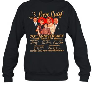70th Anniversary 1951 2021O Of The I Love Lucy Signatures Thank You For The Memories  Unisex Sweatshirt