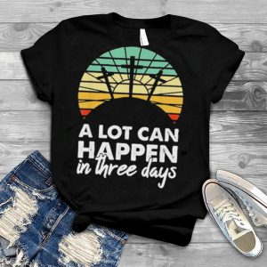 A Lot Can Happen In Three Days Christian Retro Jesus Easter Vintage shirt