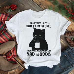 Black cat sometimes I just dont like people shirt