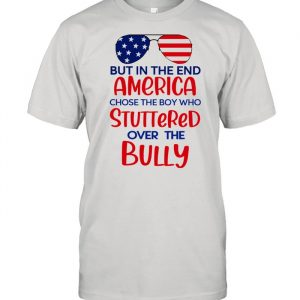But in the end america chose the boy who stuttered over the bully  Classic Men's T-shirt