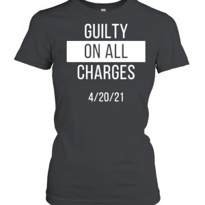 Guilty on all charges  Classic Women's T-shirt
