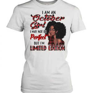 I Am A October Girl I May Not Be Perfect But I'm Limited Edition T- Classic Women's T-shirt