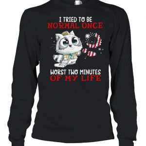 I tried to be normal once worst two minutes of my life  Long Sleeved T-shirt
