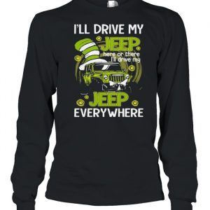 I'll Drive My Jeep Here Or There I'll Drive My Jeep Everywhere Dr Seuss Shirt Long Sleeved T-shirt