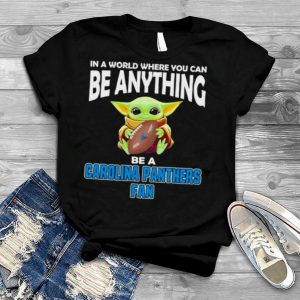 In A World Where You Can Be Anything Be A Carolina Panthers Fan Baby Yoda Shirt