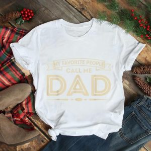 Mens My Favorite People Call Me Dad Funny Grandpa Fathers Day T Shirt