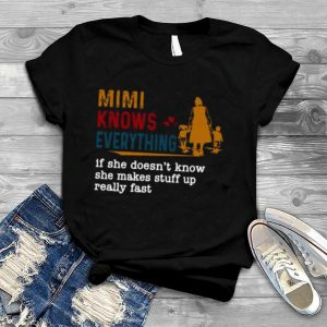 Mimi knows everything if she doesn't know she makes stuff vintage shirt