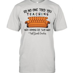 So No One Told You Teaching Was Gonna Be This Way 3rd Grade Teacher T- Classic Men's T-shirt