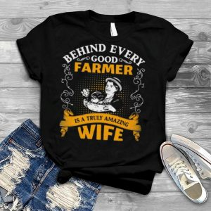 Behind every good farmer is a truly amazing wife Shirt