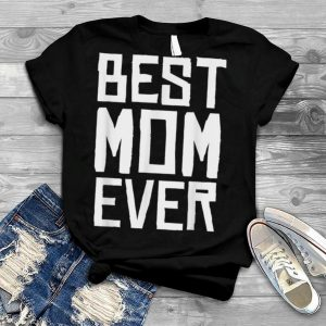 Best Mom Ever Happy Mother's Day T Shirt