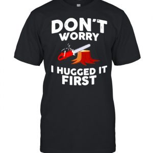 Don't worry I hugged it first  Classic Men's T-shirt