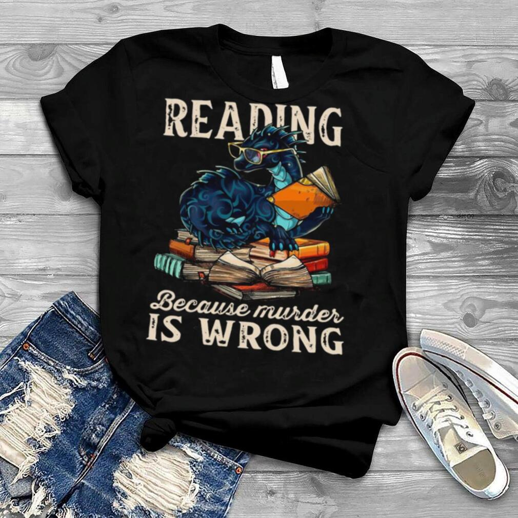 Dragon Reading Because Murder Is Wrong Shirt