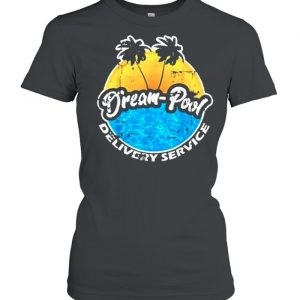 Dream pool delivery service  Classic Women's T-shirt