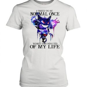 I tried to be normal once worst two minutes of my life  Classic Women's T-shirt
