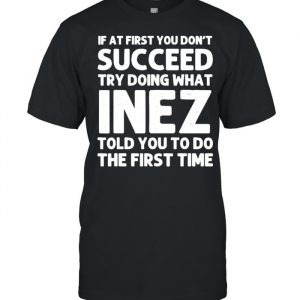 If at first you don't succeed try doing what inez told you to do the first time  Classic Men's T-shirt