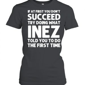 If at first you don't succeed try doing what inez told you to do the first time  Classic Women's T-shirt