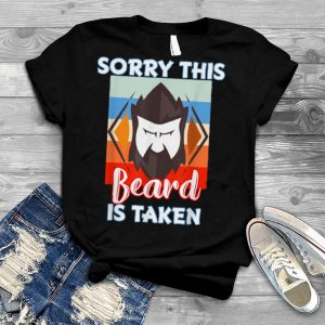 Mens Sorry This Beard is Taken Shirt Fathers Valentines Day T Shirt