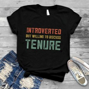 Tenured Teachers Retro Introverted But Willing To Discuss T Shirt
