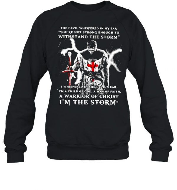 The Devil Whispered in My Ear You're Not Strong Enough To Withstand The Storm Shirt Unisex Sweatshirt