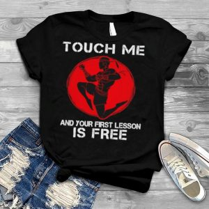 Touch me and your first lesson is free shirt